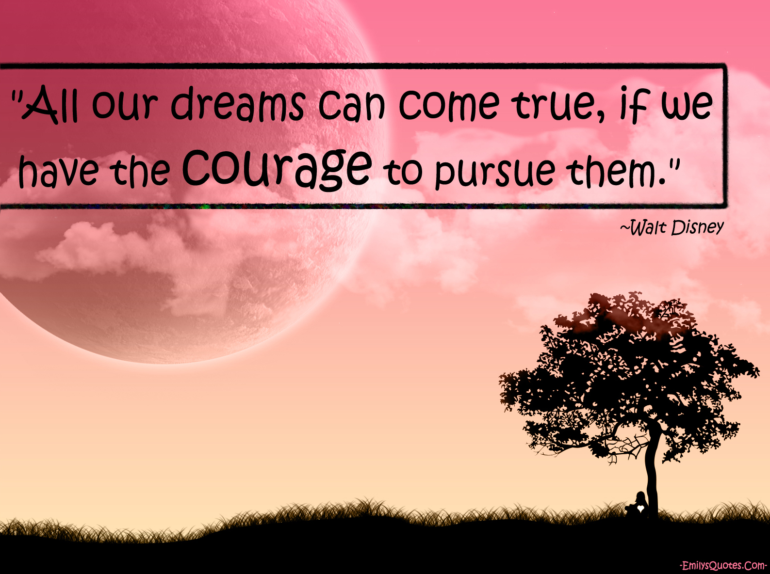all-our-dreams-can-come-true-if-we-have-the-courage-to-pursue-them-courage-quote